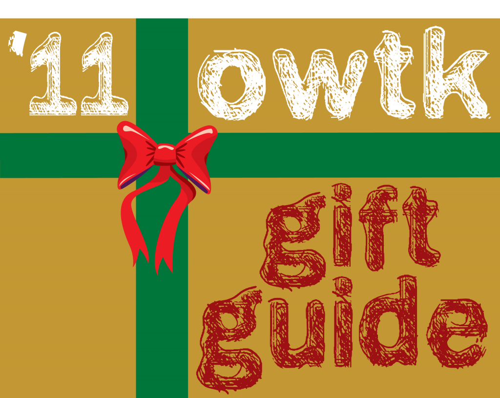 The 2011 OWTK Holiday Gift Guide