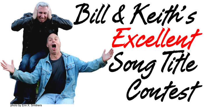 Bill & Keith's Excellent Song Title Contest