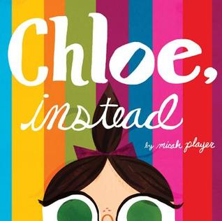 Kid's Book Review: Chloe, Instead by Micah Player