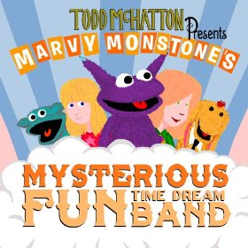 Best New Music: Todd McHatton Presents Marvy Monstone's Mysterious Fun Time Dream Band