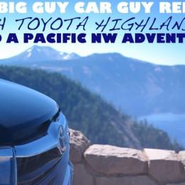 Big Guy Car Guy Report: 2014 Toyota Highlander on a Pacific Northwest Adventure