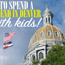 How To Spend a Weekend in Denver with Kids