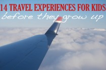 14 Travel Experiences Kids Should Have Before They Grow Up