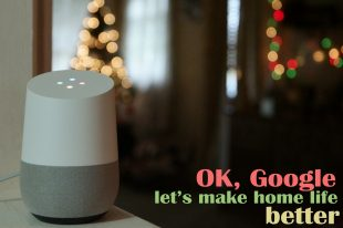OK, Google Let's Make Home Life Better