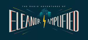 Radio Adventures Of Eleanor Amplified