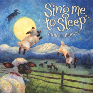 Sing Me To Sleep – Indie Lullabies CD Review