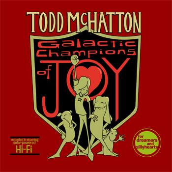 "Todd McHatton – ""Galactic Champions of Joy"" Kid's CD Review"