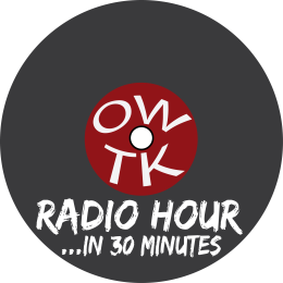 Introducing the OWTK Radio Hour…in 30 Minutes!