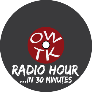 The OWTK Radio Hour…in 30 Minutes — Episode 2