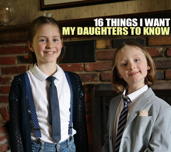 16 THINGS I WANT MY DAUGHTERS TO KNOW