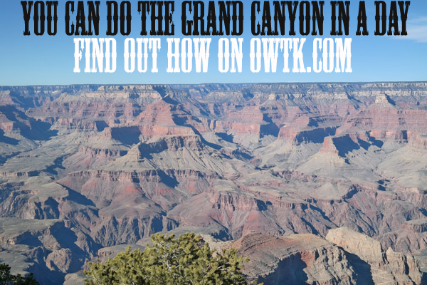 Find out how to do the Grand Canyon in a day on OWTK