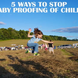 5 Ways to Counteract the Baby Proofing of Modern Childhood