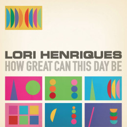 Kids CD Review: Lori Henriques How Great Can This Day Be