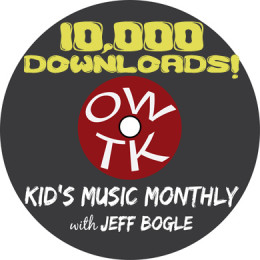 OWTK Kid's Music Monthly 10K Download Celebration — ALL WEEK LONG!!