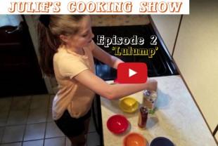 Julie's Cooking Show Episode 2 — Lulump