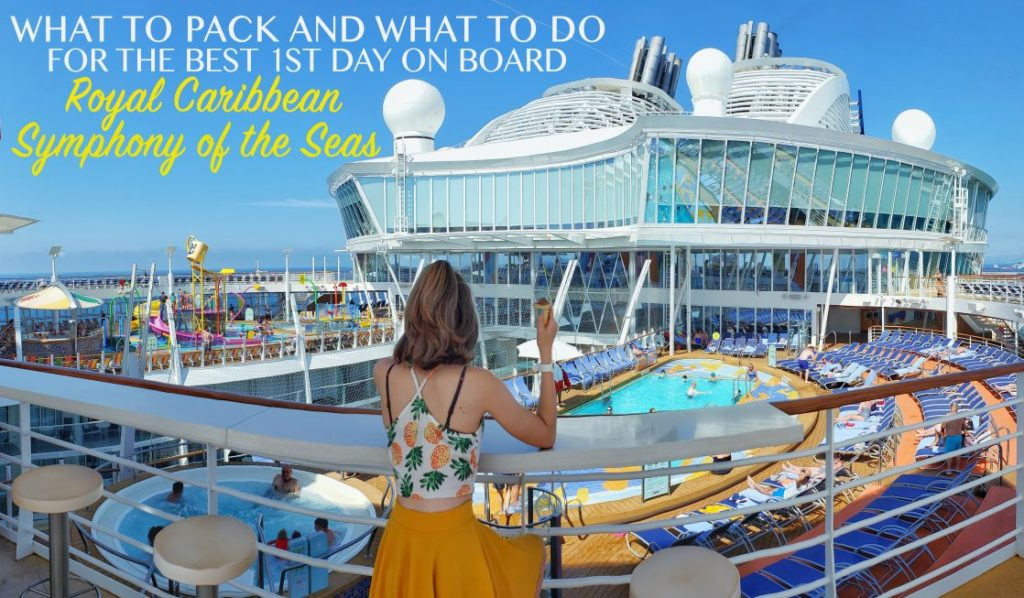 cruise packing list and best embarkation day on the symphony of the seas
