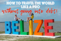 How to Travel the World Cheap, Like A Pro and Without Going Into Debt